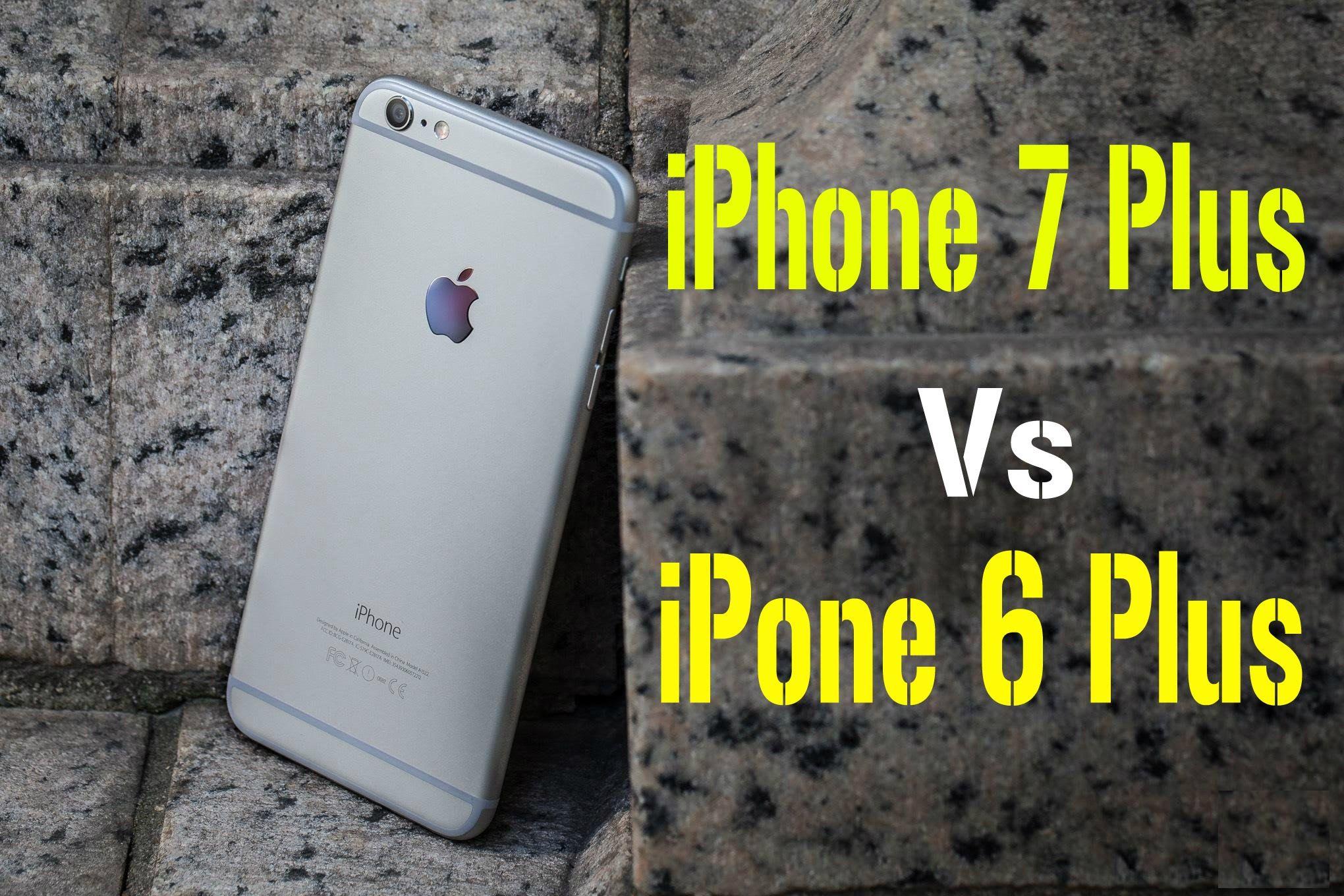 Apple iphone 7 plus vs apple iphone 6 plus comparison