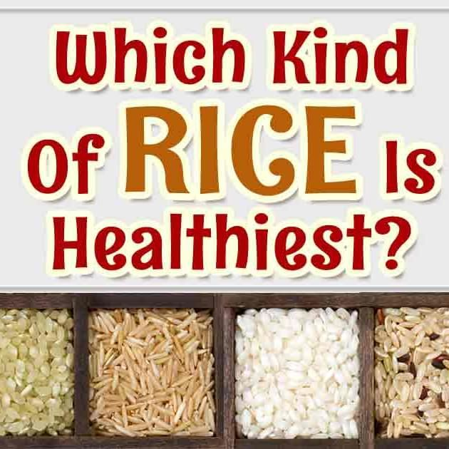 What Type of Rice Is the Healthiest?