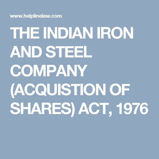 The Indian Iron And Steel Company Acquistion Of Shares Act 1976