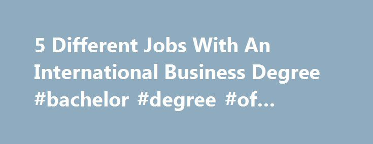 5 Different Jobs With An International Business Degree #bachelor ...