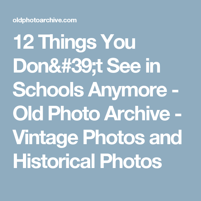 12 Things You Don't See in Schools Anymore - Old Photo Archive - Vintage Photos and Historical Photos