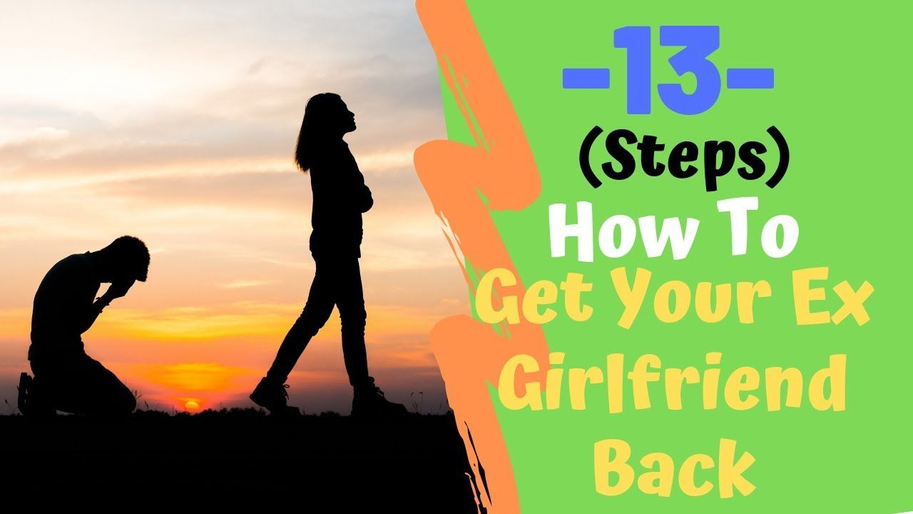 How To Get Your ExGirlfriend Back (13 Steps To Win Back