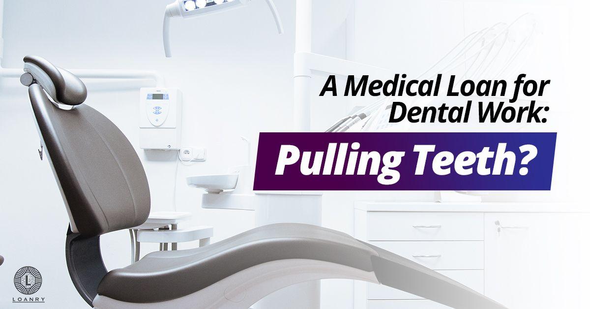 A medical loan for dental work pulling teeth medical