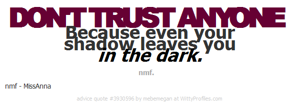 Dont Trust Anyone Because Even Your Shadow Leaves You In The Dark Nmf Nmf Missanna Witty Profiles Quote 393 Advice Quote Dont Trust Anyone Shadow Leaves