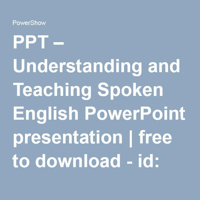 PPT – Understanding and Teaching Spoken English PowerPoint