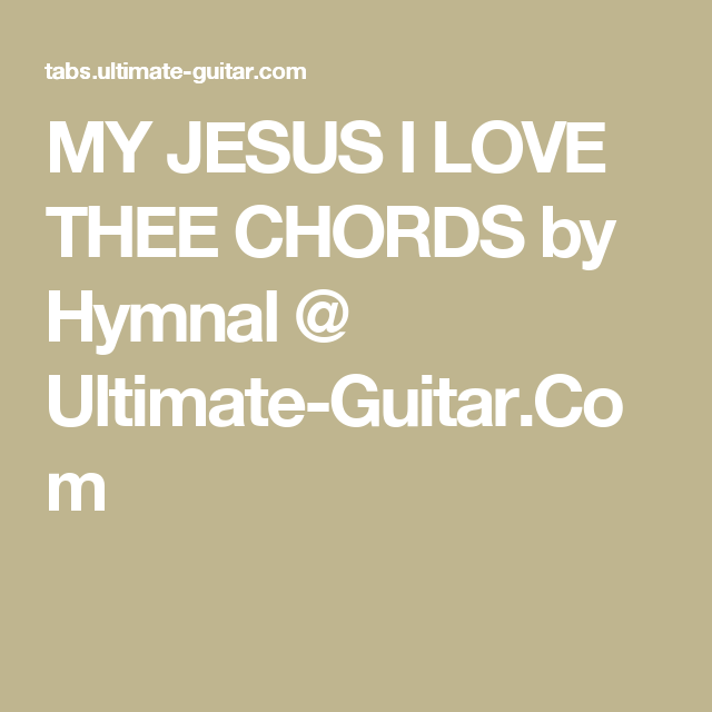 MY JESUS I LOVE THEE CHORDS by Hymnal @ Ultimate-Guitar.Com | Music ...