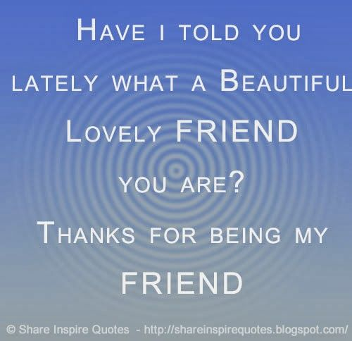 Merveilleux Have I Told You Lately What A Beautiful Lovely FRIEND You Are? Thanks For  Being