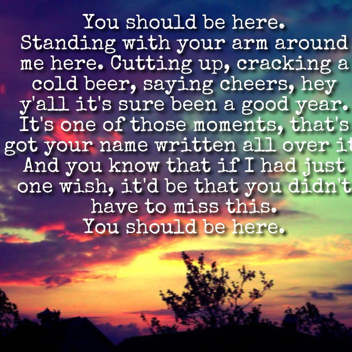 You Should Be Here Cole Swindell To Anyone Whose Ever Lost A