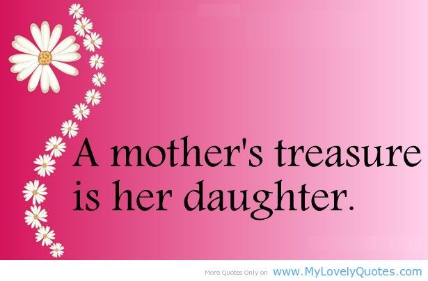 Quotes About Daughters Mother S Treasure Is Her Daughter On