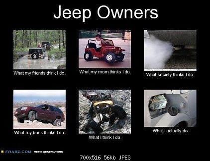 Jeep Owners What My Friends Think I Do Jeep Memes Jeep Owners