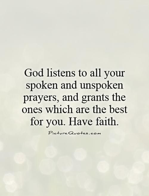 God listens to all your spoken and unspoken prayers, and ...