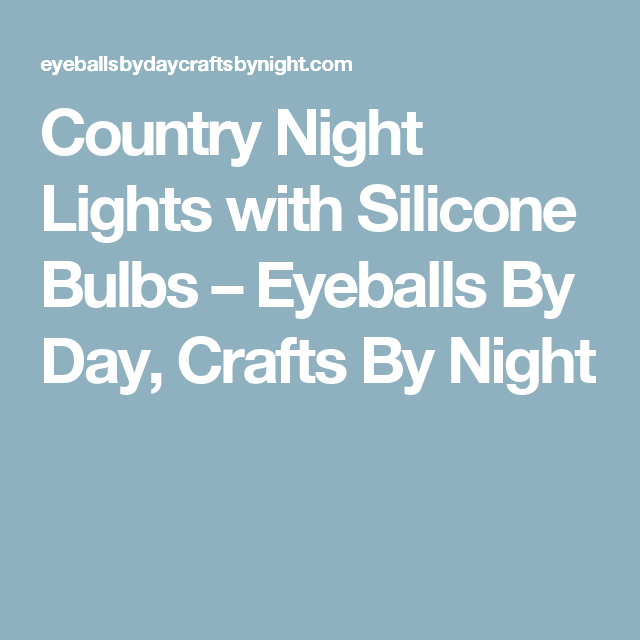 Superior Country Night Lights With Silicone Bulbs U2013 Eyeballs By Day, Crafts By Night