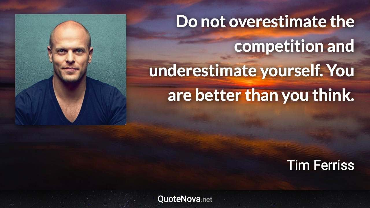 """""""Do not overestimate the competition and underestimate"""