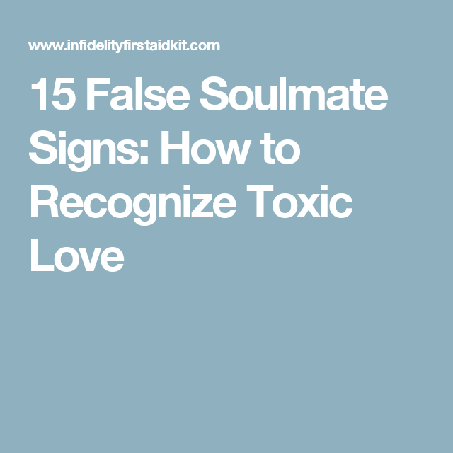 60 False Soulmate Signs How To Recognize Toxic Love Profound Mesmerizing Toxic Love Quotes