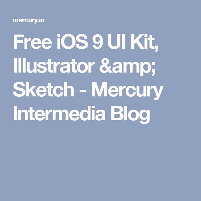 Free iOS 9 UI Kit, Illustrator & Sketch - Mercury Intermedia Blog