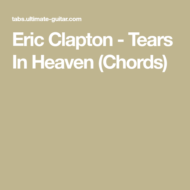 Eric Clapton - Tears In Heaven (Chords) | guitar | Pinterest | Eric ...