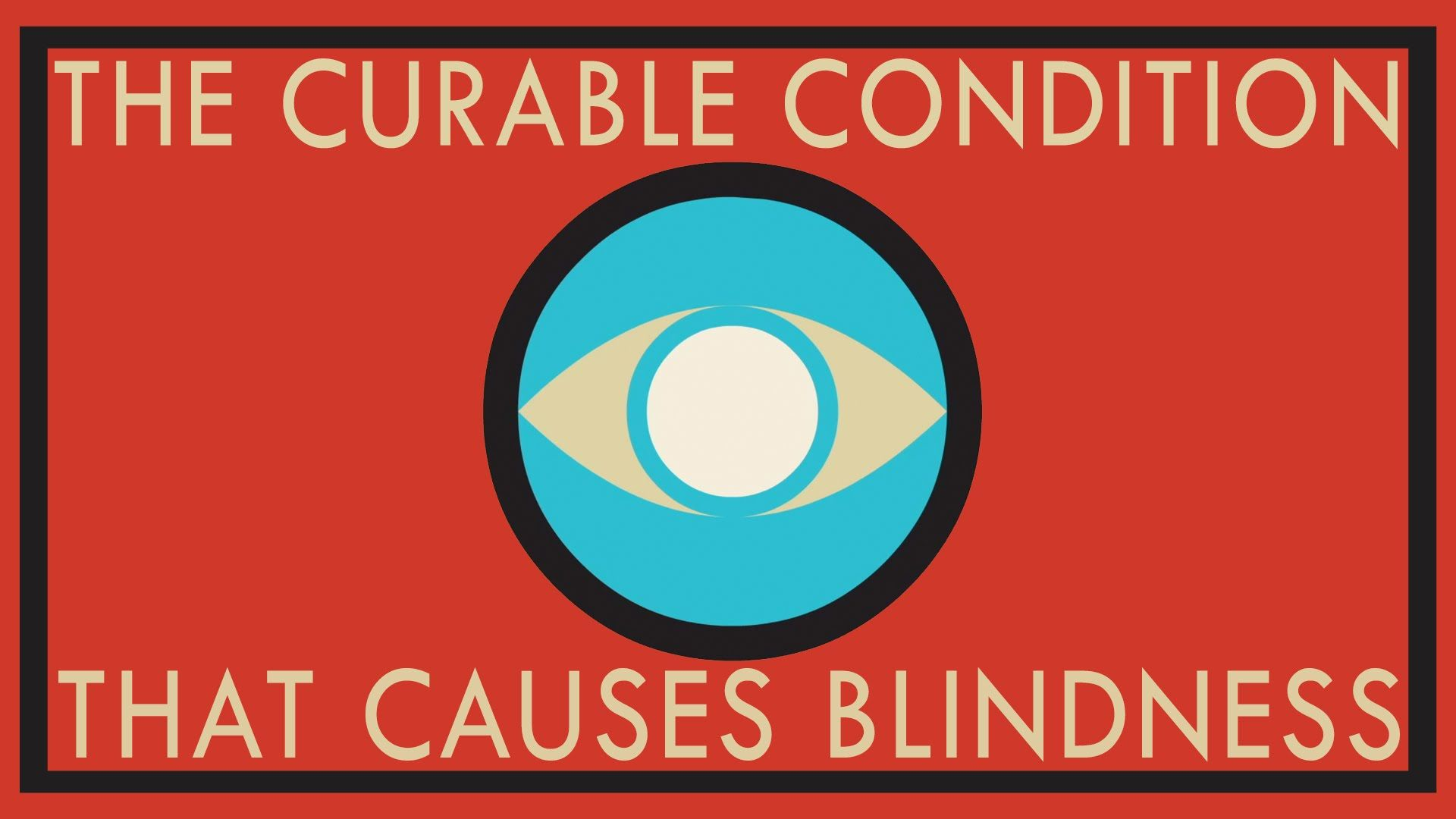 A curable condition that causes blindness