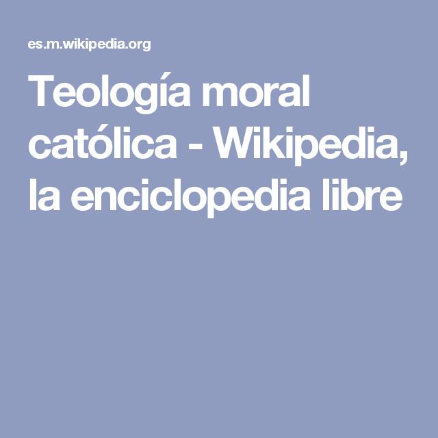 Teología moral católica - Wikipedia, la enciclopedia libre