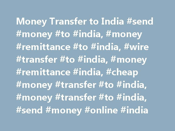 Money Transfer to India #send #money #to #india, #money #remittance ...