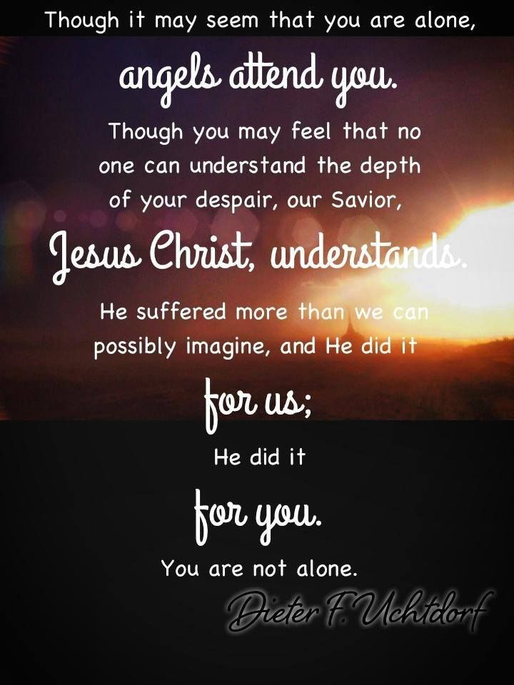 You Are Not Alone Lds Uchtdorf Church Bible Quotes Lds Quotes