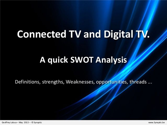 Smart TV and Digital TV: a quick SWOT analysis by Geoffrey Laloux via slideshare