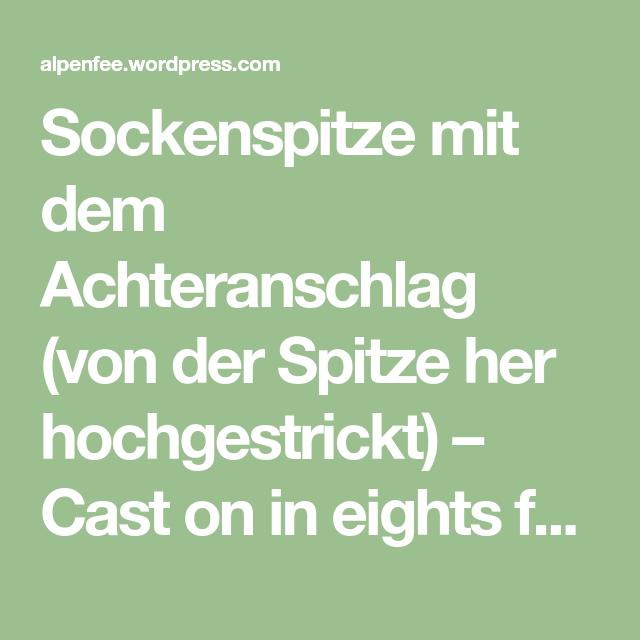 Sockenspitze mit dem Achteranschlag (von der Spitze her hochgestrickt) – Cast on in eights for toe up-socks