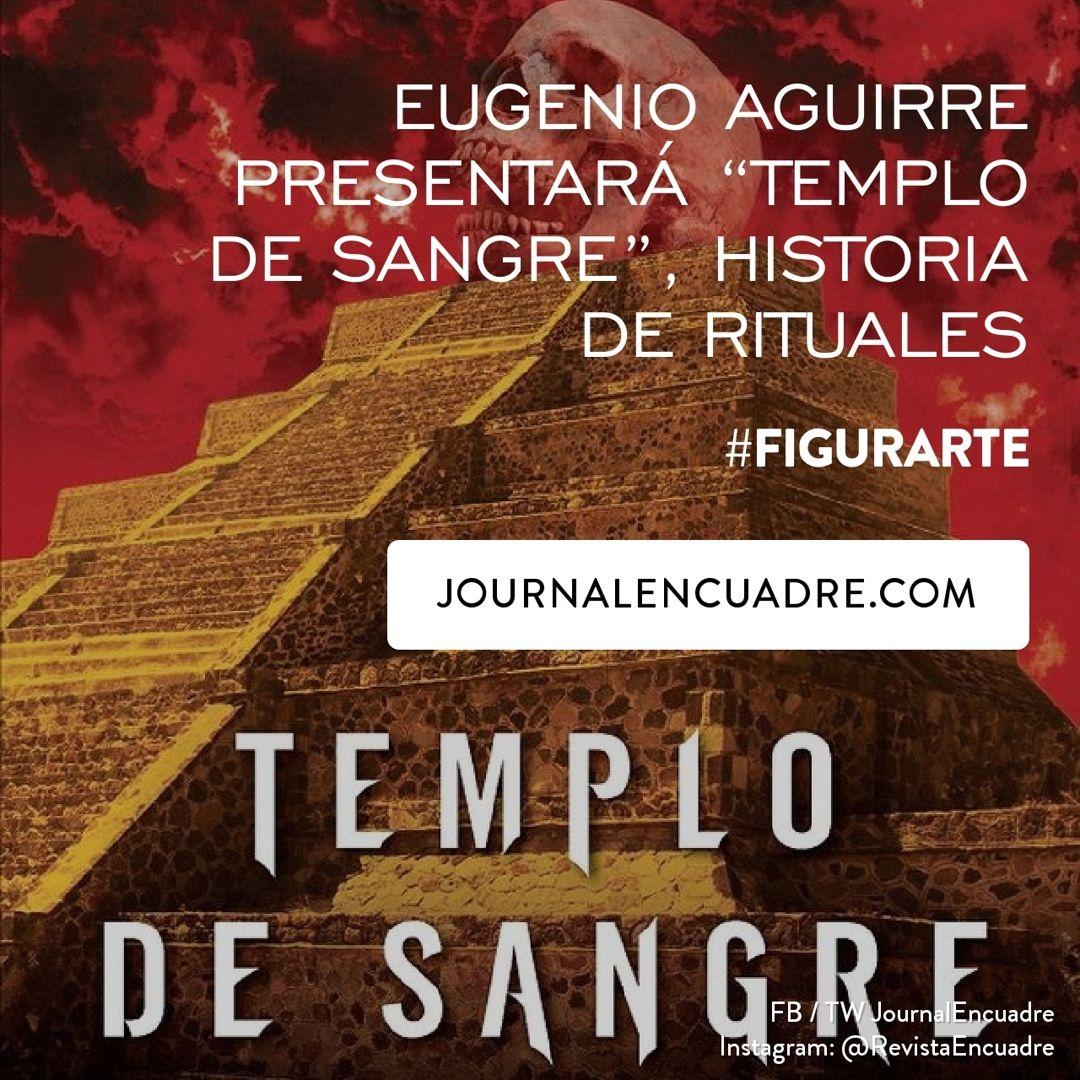 """Revista Encuadre » Eugenio Aguirre presentará """"Templo de Sangre ..."""
