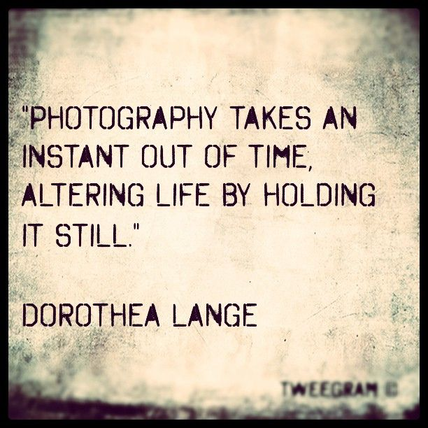 """Photography takes an instant out of time, altering life"