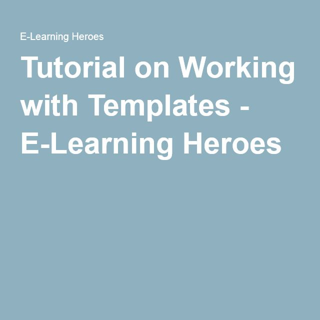 Tutorial on Working with Templates - E-Learning Heroes Ed Tech