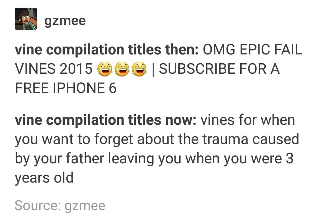 My Personal Fav Is Vine Compilations That Keep Me From Ending It All Tumblr Funny Humor Relatable
