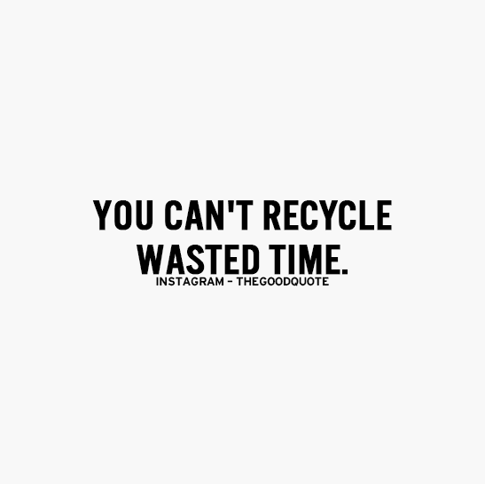 You Cant Recycle Wasted Time Quote Inspiration Leadership