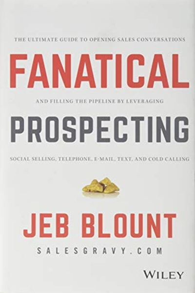 Fanatical Prospecting The Ultimate Guide To Opening Sales Conversations And Filling The Pipeline By Leveraging Social Selling Telephone Email Text And Cold Social Selling Cold Calling The Pipeline