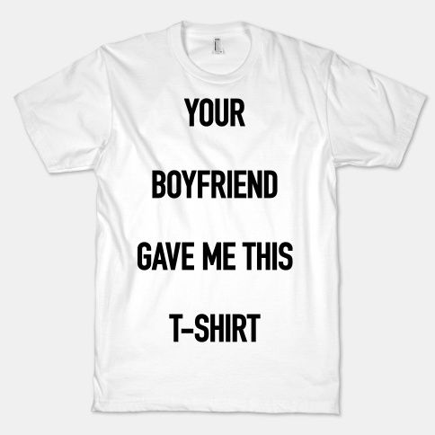 b8467c51 Your Boyfriend Gave Me This T-Shirt #boyfriend #funny #tshirt #hater  #insult #hipster #trendy #party
