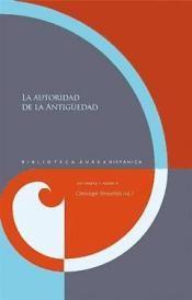 La autoridad de la antigüedad / Christoph Strosetzki (ed.) - Madrid : Iberoamericana ; Frankfurt am Main : Vervuet, 2014