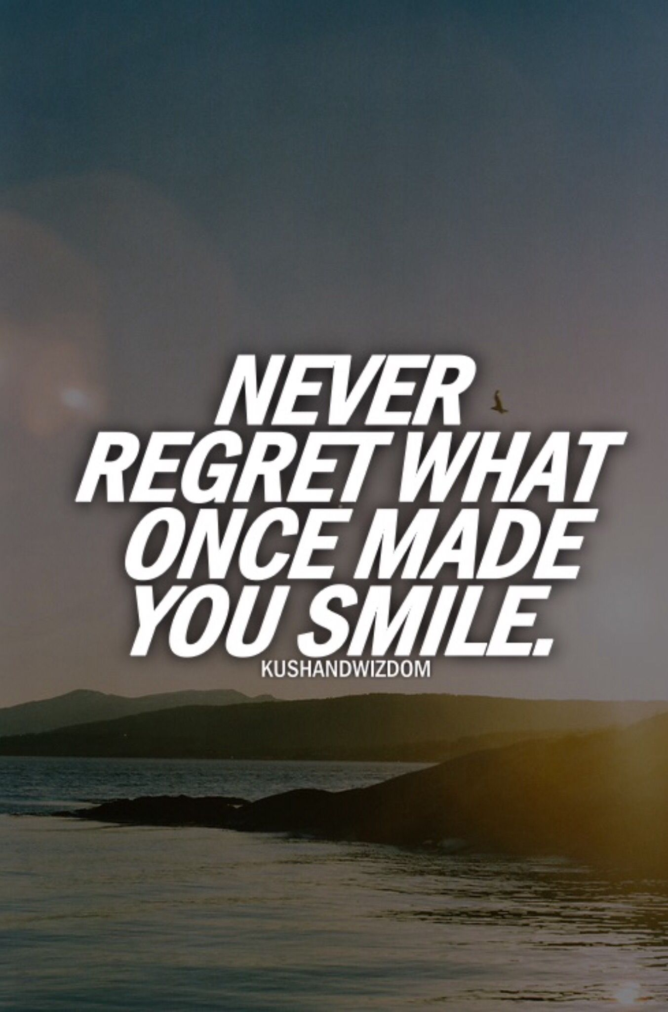 And This Is Why I Regret Nothing That Made Me Happy I Would Do So Many Of My Mistakes Over Again Because The End R Inspirational Quotes Pictures Quotes Words
