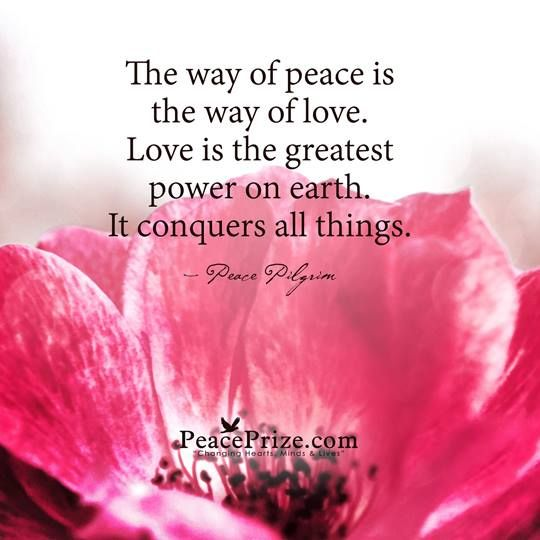 The way of love is the way of love. Love is the greatest power on earth. It conquers all things.