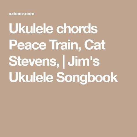 Ukulele Chords Peace Train Cat Stevens Jims Ukulele Songbook