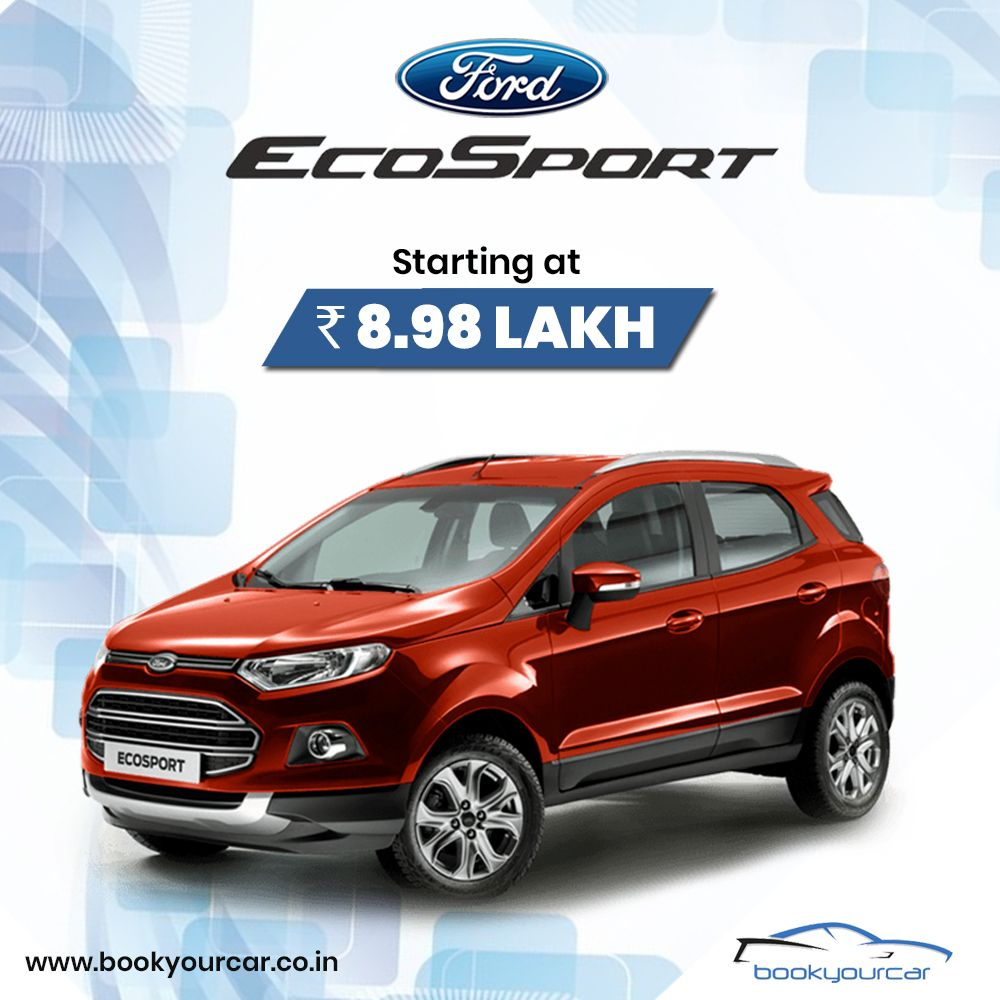 The New Ford EcoSport starting at Rs. 8.98 Lakh. Get to