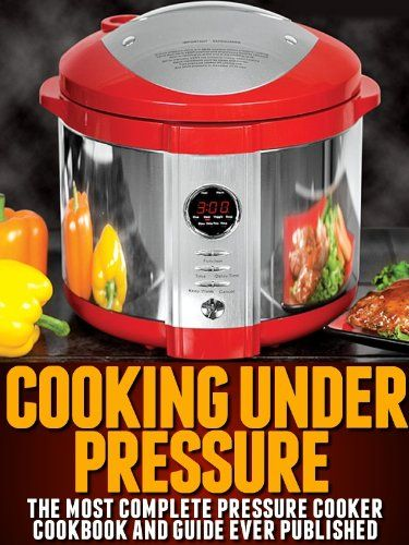 Cooking Under Pressure -The Most Complete Pressure Cooker Cookbook and Guide at http://suliaszone.com/cooking-under-pressure-the-most-complete-pressure-cooker-cookbook-and-guide/