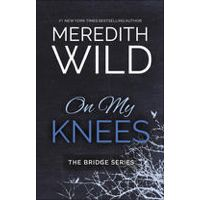 On My Knees by Meredith Wild