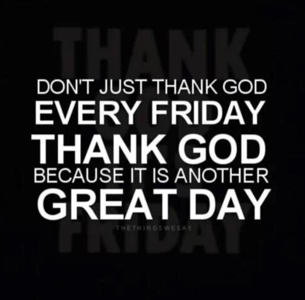 Don T Just Thank God Every Friday Thank God Because It Is Another Great Day Reposted By Dr Kutipan Lucu Jumat Lucu Perasaan