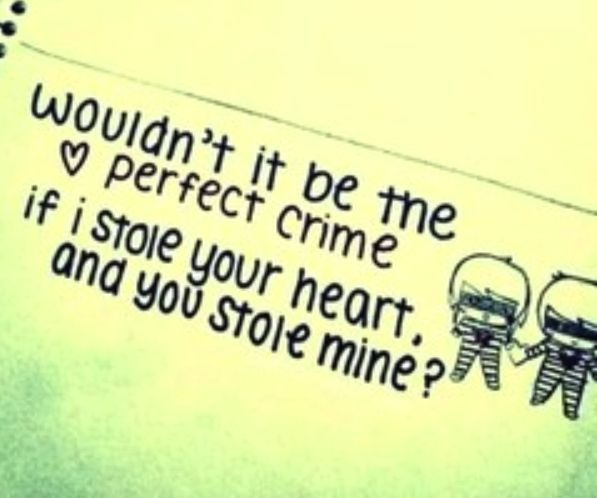 Wouldnt It Be The Perfect Crime If I Stole Your Heart And You Stole