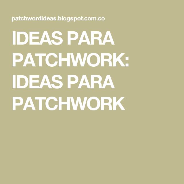 IDEAS PARA PATCHWORK: IDEAS PARA PATCHWORK