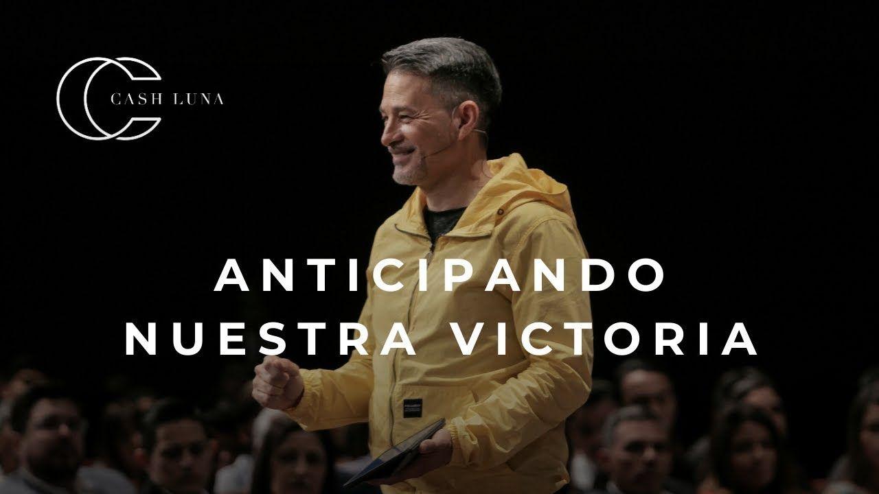 Pastor Cash Luna Anticipando Nuestra Victoria Casa De Dios Victoria Dios Pastor