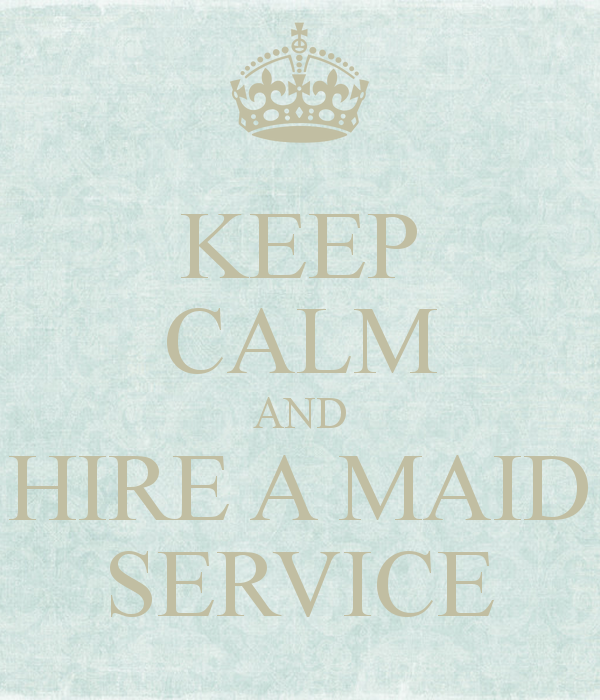 Keep Calm And Hire A Maid Service Fairfieldgrantswishes  My