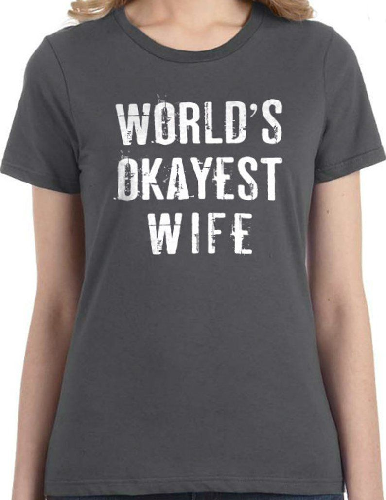 Wife Gift World's Okayest Wife Womens T Shirt Wedding Gift Valentines Gift Mom Shirt Cool Shirt Mother Gift Awesome Wife