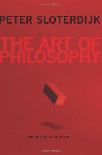 Peter Sloterdijk The Art of Philosophy Wisdom as a Practice (2010 - copy the blueprint book max levchin