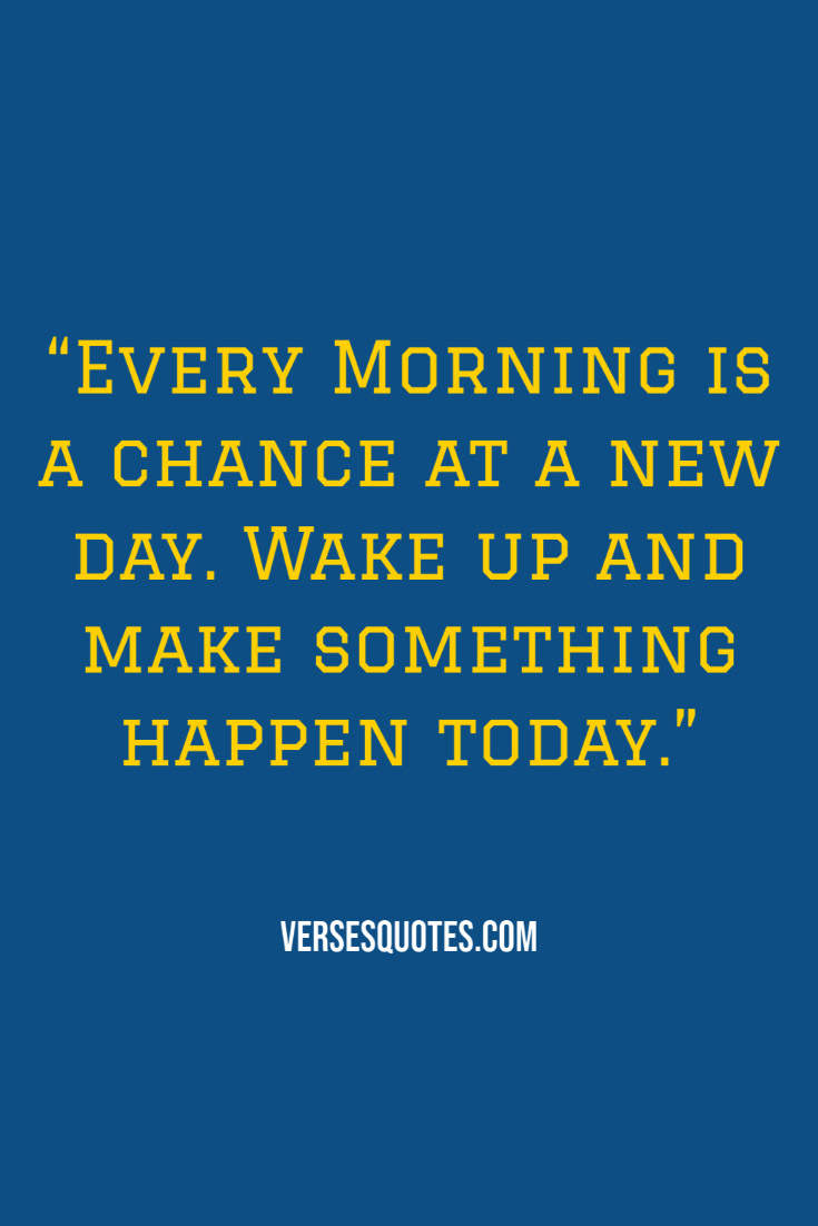 Every Morning Is A Chance At A New Day Wake Up And Make Something Happen To Good Morning Inspirational Quotes Good Morning Quotes Morning Inspirational Quotes