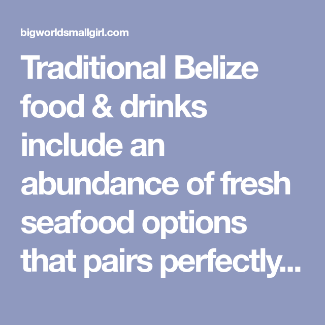 Everything You Need To Know About Traditional Belize Food
