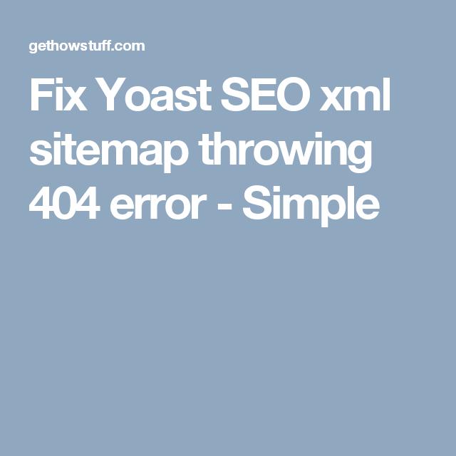 fix yoast seo xml sitemap throwing 404 error simple gethowstuff